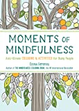 Moments of Mindfulness: Anti-Stress Coloring & Activities for Busy People (The Mindfulness Coloring Series)