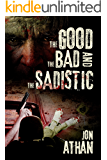 The Good, the Bad, and the Sadistic (The Heartless Heart-Ripper Book 1)