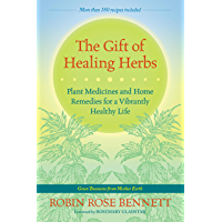 The Gift of Healing Herbs: Plant Medicines and Home Remedies for a Vibrantly Healthy Life (English Edition)