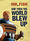 And Then the World Blew Up: Essays and Drawings on How to Survive the End of the World
