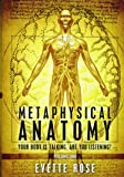 Metaphysical Anatomy: Your body is talking, are you listening?