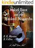 Mabel Bunt and the Masked Monarchs (A Mabel Bunt Novel Book 1)