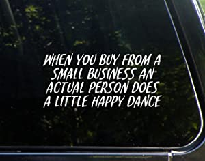 "When You Buy from A Small Business an Actualy Person Does A Little Happy Dance- 8-1/4"" x 3-3/4"" - Vinyl Die Cut Decal/Bumper Sticker for Windows, Cars, Trucks, Laptops, Etc."