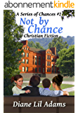 Not By Chance: Christian Fiction (A Series of Chances Book 2) (English Edition)
