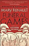 Funeral Games: A Novel of Alexander the Great: A Virago Modern Classic (Alexander The Great Trilogy Book 3)
