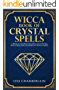 Wicca Book of Crystal Spells: A Book of Shadows for Wiccans, Witches, and Other Practitioners of Crystal Magic (Wiccan Spells 3)