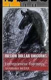 Billion Dollar Unicorns: Entrepreneur Journeys
