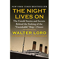 "The Night Lives On: The Untold Stories and Secrets Behind the Sinking of the ""Unsinkable"" Ship—Titanic (The Titanic Chronicles Book 2)"