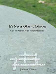 It's Never Okay to Disobey: Our Flirtation with Responsibility