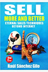 Sell More and Better: Eternal Sales Techniques beyond Internet (Salesman's Thoughts Book 1) Kindle Edition