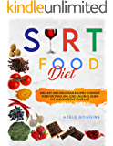 Sirt Food Diet: 100 Easy and Delicious Recipes to Boost your Metabolism,Lose Calories,Burn Fat and Improve your Life