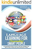 Language Learning for (Reasonably) Smart People: A Comprehensive Guide on how to Learn any Language from Start to Finish, without Shortcuts or Hacks (English Edition)
