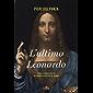L'ultimo Leonardo: Storia, intrighi e misteri del quadro più costoso del mondo