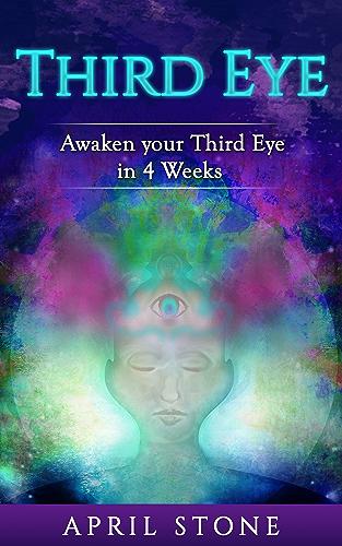 Third Eye Awakening: Awaken Your Third Eye in 4 Weeks (April Stone - Spirituality Book 6)