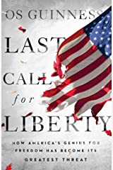 Last Call for Liberty: How America's Genius for Freedom Has Become Its Greatest Threat Hardcover