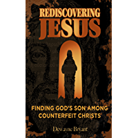 Rediscovering Jesus: Finding God's Son Among Counterfeit Christs