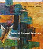 Design for Ecological Democracy (The MIT Press)
