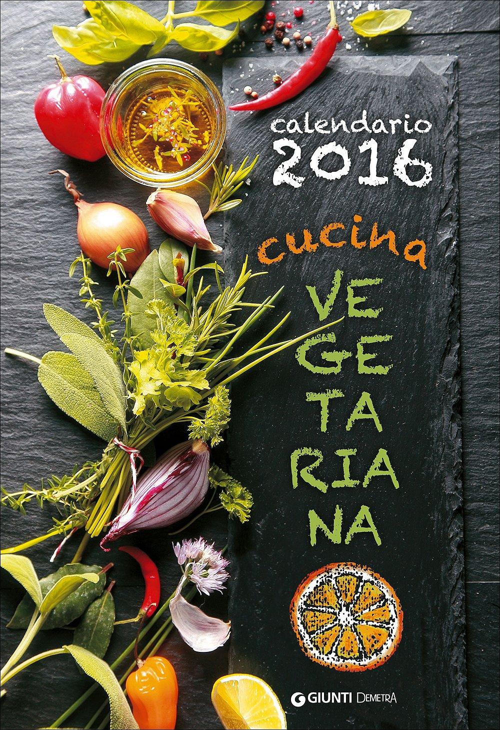 Cucina vegetariana. Calendario 2016