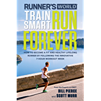 Runner's World Train Smart, Run Forever: How to Become a Fit and Healthy Lifelong Runner by Following The Innovative 7-Hour Workout Week