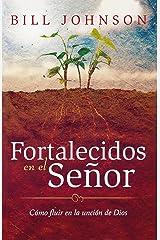 Fortalecidos en el Señor: Cómo fluir en la unción de Dios (Spanish Edition) Kindle Edition