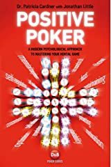 Positive Poker: A Modern Psychological Approach to Mastering Your Mental Game Kindle Edition