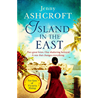 Island in the East: Two great loves. One shattering betrayal. A war that changes everything. (English Edition)