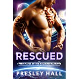 Rescued: A Sci-Fi Alien Romance (Fated Mates of the Kalixian Warriors Book 3)