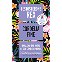 Testosterone Rex: Unmaking the Myths of Our Gendered Minds
