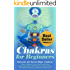 Chakras:Chakras For Beginners: Discover The Seven Major Chakras: Balance Chakras, Radiate Energy and Heal Emotional, Physical and Mental Imbalances (Chakras ... Books - Chakras Bible - Chakras Healing)