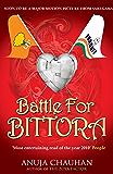 Battle For Bittora : The Story Of India's Most Passionate Loksabha ontest