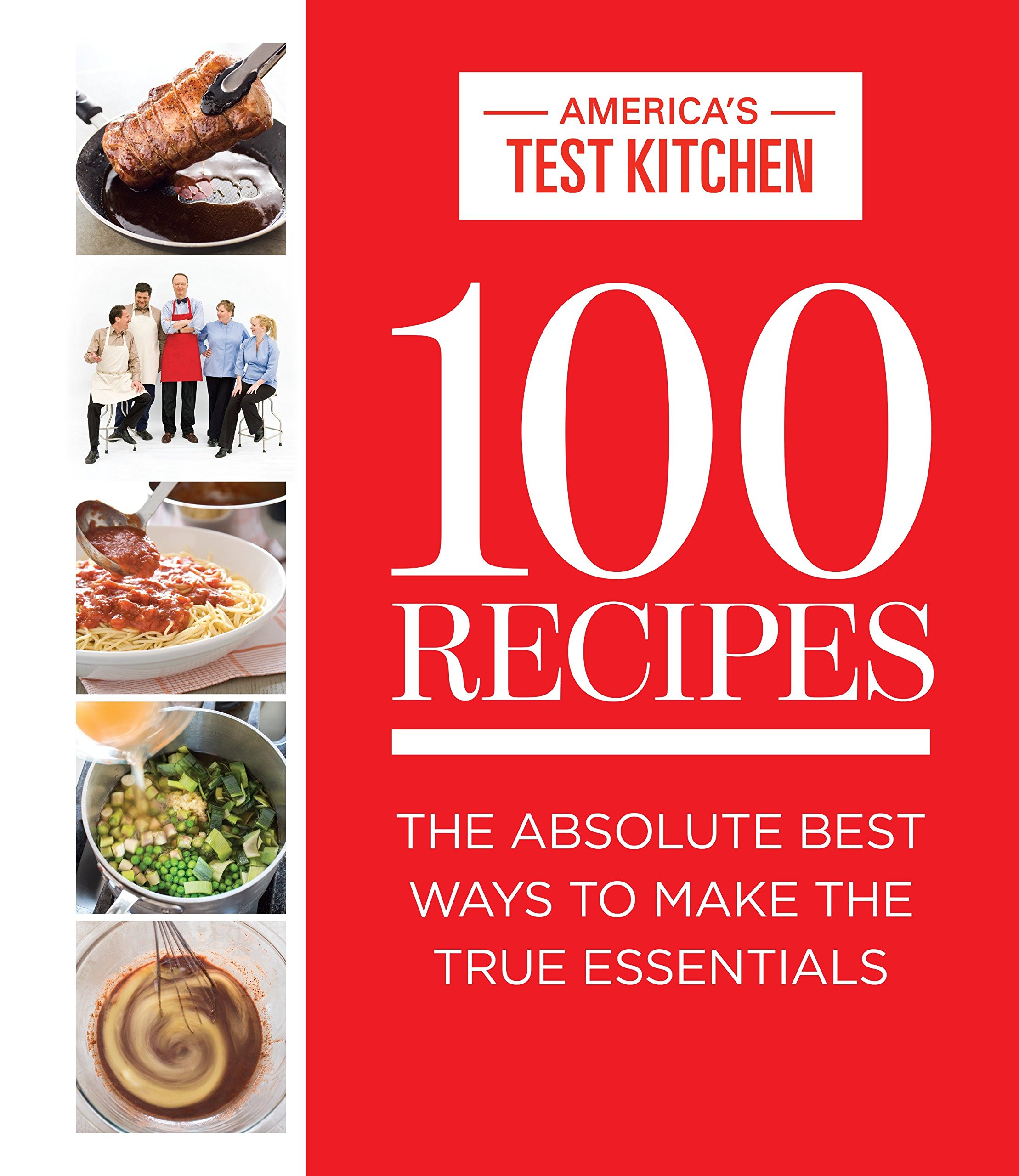 100 Recipes: The Absolute Best Ways To Make The True Essentials: America's  Test Kitchen: 9781940352015: Amazon.com: Books