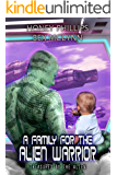 A Family for the Alien Warrior (Treasured by the Alien Book 4)