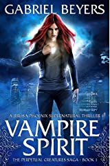 Vampire Spirit (The Perpetual Creatures Saga Book 1) Kindle Edition