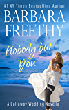 Nobody But You (A Callaway Wedding Novella) (Callaways Book 5)