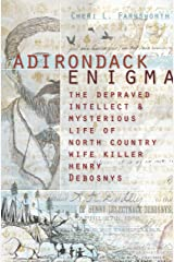 Adirondack Enigma: The Depraved Intellect and Mysterious Life of North Country Wife Killer Henry Debosnys Kindle Edition