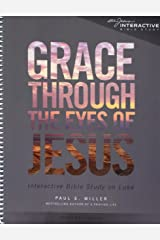 Grace Through the Eyes of Jesus: An Interactive Bible Study on Luke (Leader's Manual) Spiral-bound