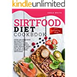Sirtfood Diet Cookbook: Over 200 Delicious Recipes For Healthy, Quick, And Easy Meals. Lose Weight, Burn Fat Fast And Get Lea