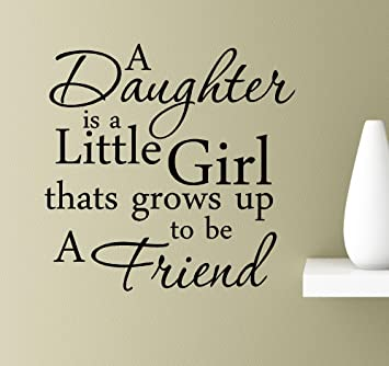 Amazoncom A Daughter Is A Little Girl Thats Grows Up To Be A