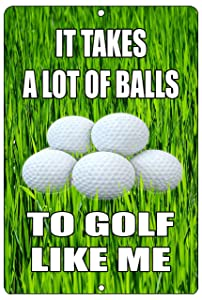 Rogue River Tactical Funny Golf Metal Tin Sign Golf Wall Decor It Takes a Lot of Balls to Golf Like Me Man Cave Bar Golfer