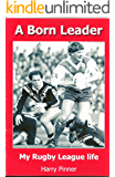 A Born Leader: My Rugby League life