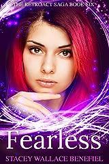Fearless: A YA Time Travel Romance (The Retroact Saga Book 6) Kindle Edition