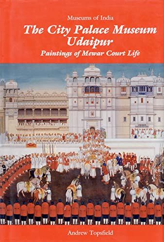 City Palace Museum; Udaipur: Paintings of Mewar Court Life (Museums of India)