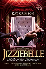 Jizziebelle: Belle of the Burlesque (Hardwood's Harlots Burlesque Romance Book 1) Kindle Edition