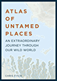 Atlas of Untamed Places (Atlases)