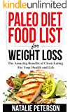 PALEO FOOD LIST: Paleo Diet Food List For Weight Loss: The Amazing Benefits of Clean Eating For Your Health and Life: Eat Healthy, Feel Good, Lose Weight ... with Paleo Diet! (PALEO WORLD Book 1)