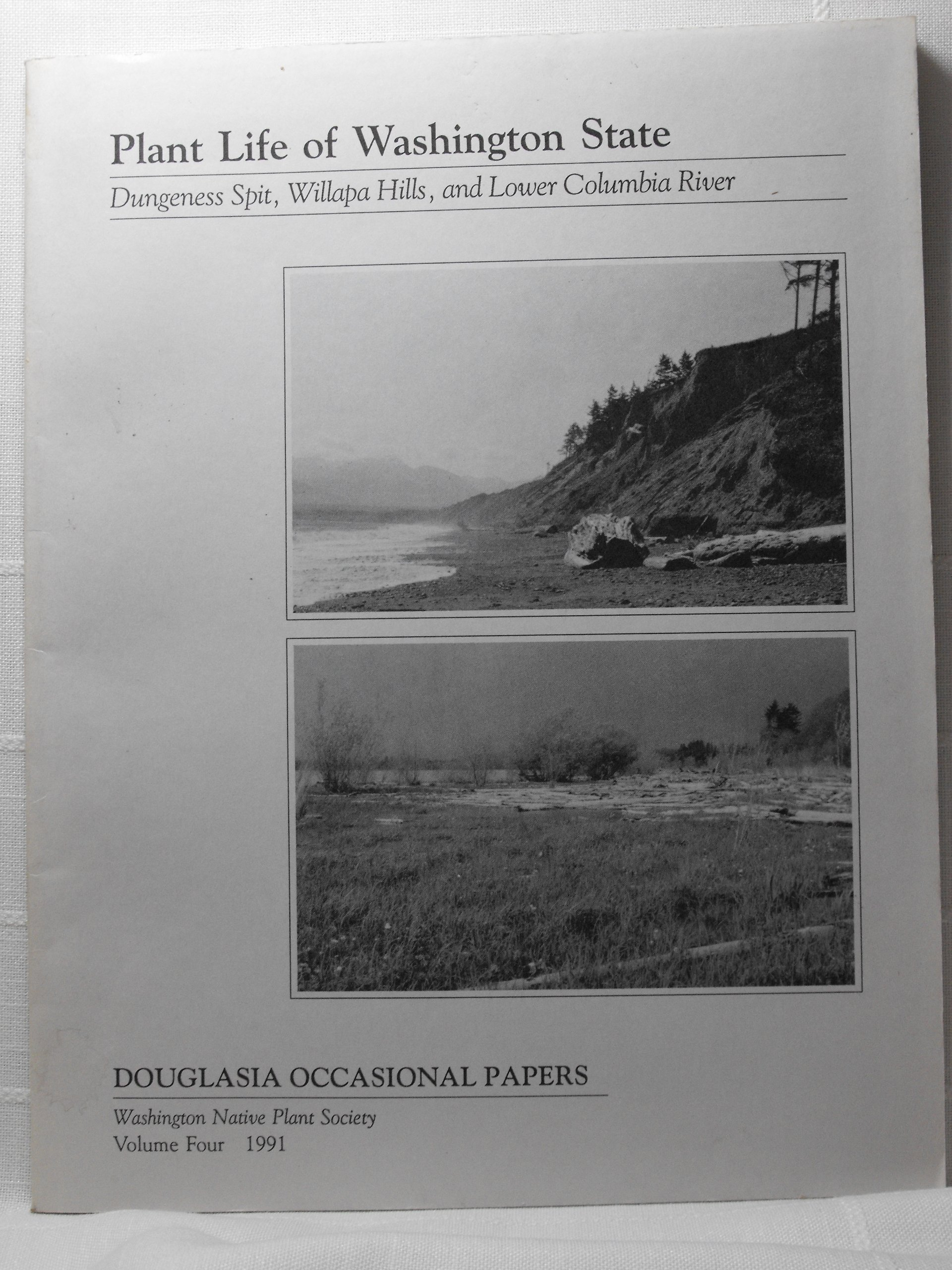 Plant Life of Washington: Dungeness Spit, Willapa Hills, and Lower Columbia River - Vol Four 1991, Kaye, Thomas N. ; Maxwell, Cathy L.