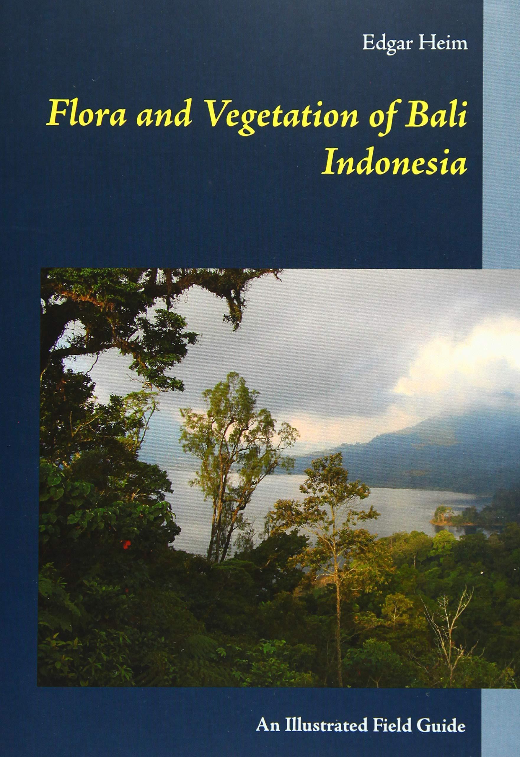 Flora and Vegetation of Bali Indonesia: Edgar Heim