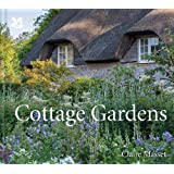 Cottage Gardens: A Celebration of Britain's Most Beautiful Cottage Gardens, with Advice on Making Your Own