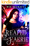 Reaped from Faerie: An Urban Fantasy Novel (Stolen Magic Book 2)