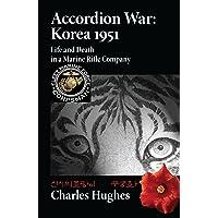 Accordion War: Korea 1951--Life and Death in a Marine Rifle Company